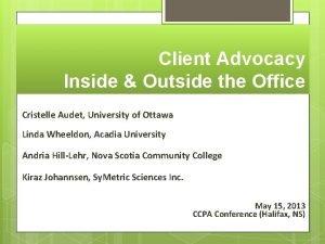 Client Advocacy Inside Outside the Office Cristelle Audet