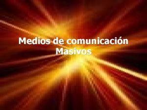 Medios de comunicacin Masivos Qu son los medios