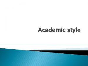 Academic style ACADEMIC WRITING Written English may be