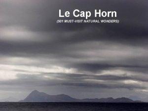 Le Cap Horn 501 MUSTVISIT NATURAL WONDERS Cap