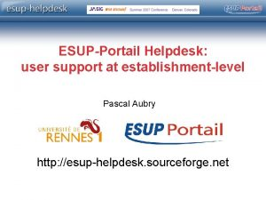 ESUPPortail Helpdesk user support at establishmentlevel Pascal Aubry