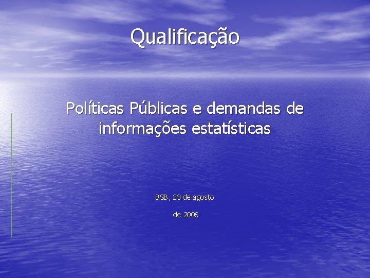 Qualificao Polticas Pblicas e demandas de informaes estatsticas