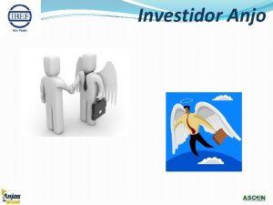 Investidor Anjo Investidor Anjo Oportunidade de investimento Deve
