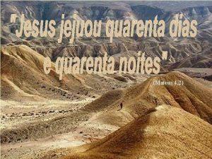Mateus 4 2 Voc sabia que Jesus foi