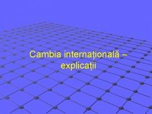 Cambia internaional explicaii Cambia Definiie Reprezint un nscris