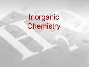 Inorganic Chemistry Inorganic Chemistry Three most common elements