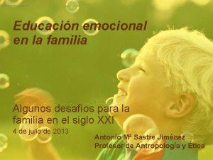 Formacin integral Educacin emocional en la familia Algunos