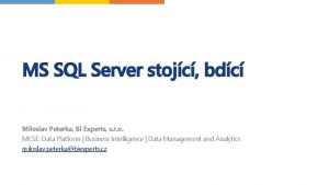 MS SQL Server stojc bdc Miloslav Peterka BI