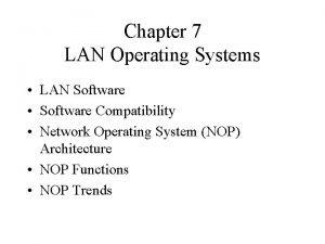 Chapter 7 LAN Operating Systems LAN Software Software