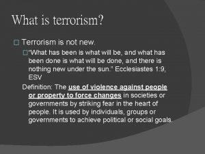 What is terrorism Terrorism is not new What