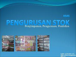 ASAS PENGURUSAN STOK Penyimpanan Pengurusan Penfailan Update 18