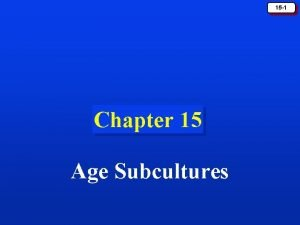 15 1 Chapter 15 Age Subcultures Age and