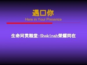 Here in Your Presence Shekinah Here in Your