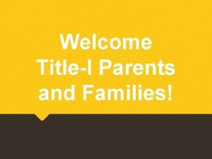 Welcome TitleI Parents and Families Opening Remarks from