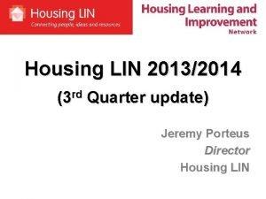 Housing LIN 20132014 3 rd Quarter update Jeremy