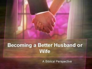 Becoming a Better Husband or Wife A Biblical