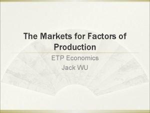 The Markets for Factors of Production ETP Economics
