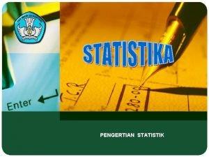 PENGERTIAN STATISTIK Pengertian Statistik Kompetensi Dasar Mengidentifikasi pengertian