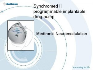 Synchromed II programmable implantable drug pump Medtronic Neuromodulation