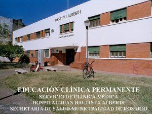 EDUCACIN CLNICA PERMANENTE SERVICIO DE CLNICA MDICA HOSPITAL