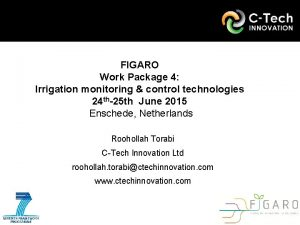 FIGARO Work Package 4 Irrigation monitoring control technologies