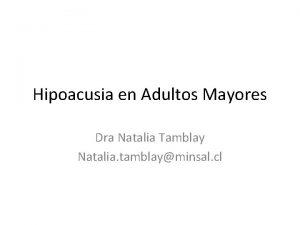 Hipoacusia en Adultos Mayores Dra Natalia Tamblay Natalia