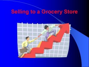 Selling to a Grocery Store Session Topics 1