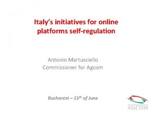 Italys initiatives for online platforms selfregulation Antonio Martusciello