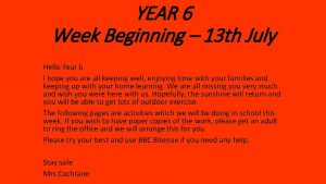 YEAR 6 Week Beginning 13 th July Hello