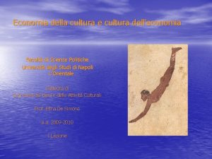 Economia della cultura e cultura delleconomia Facolt di