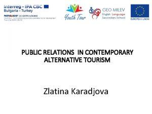 PUBLIC RELATIONS IN CONTEMPORARY ALTERNATIVE TOURISM Zlatina Karadjova