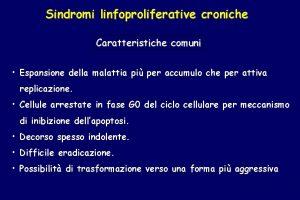 Sindromi linfoproliferative croniche Caratteristiche comuni Espansione della malattia