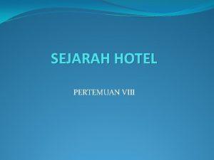 SEJARAH HOTEL PERTEMUAN VIII MENENGOK PERKEMBANGAN SEJARAH HOTEL