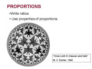 PROPORTIONS Write ratios Use properties of proportions Circle