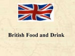 British Food and Drink Planning Introduction British Food