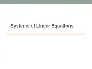 Systems of Linear Equations Systems of Linear Equations