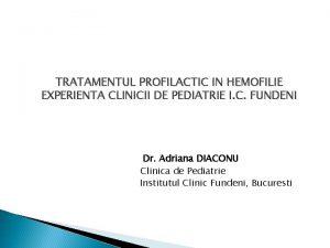TRATAMENTUL PROFILACTIC IN HEMOFILIE EXPERIENTA CLINICII DE PEDIATRIE