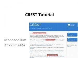 CREST Tutorial Moonzoo Kim CS Dept KAIST CREST