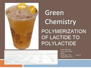 Green Chemistry POLYMERIZATION OF LACTIDE TO POLYLACTIDE Green