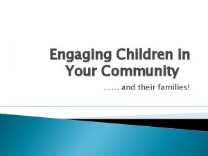 Engaging Children in Your Community and their families