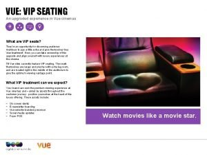 VUE VIP SEATING An upgraded experience in Vue