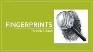 FINGERPRINTS Forensic Science What are fingerprints Fingerprints are