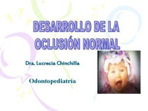 Dra Lucrecia Chinchilla Odontopediatra Contenido Perodo predental Perodo