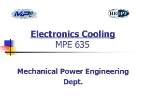Electronics Cooling MPE 635 Mechanical Power Engineering Dept