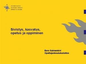 Sivistys kasvatus opetus ja oppiminen Eero Salmenkivi Opettajankoulutuslaitos