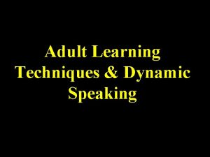Adult Learning Techniques Dynamic Speaking ADULT LEARNERS Leadership