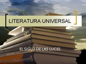LITERATURA UNIVERSAL EL SIGLO DE LAS LUCES LA