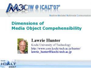 Dimensions of Media Object Compehensibility Lawrie Hunter Kochi