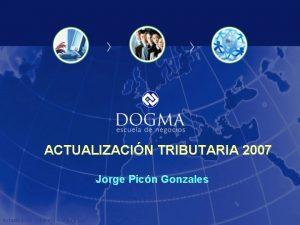 ACTUALIZACIN TRIBUTARIA 2007 Jorge Picn Gonzales Actualizacin Tributaria