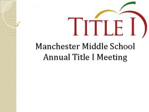 Manchester Middle School Annual Title I Meeting How